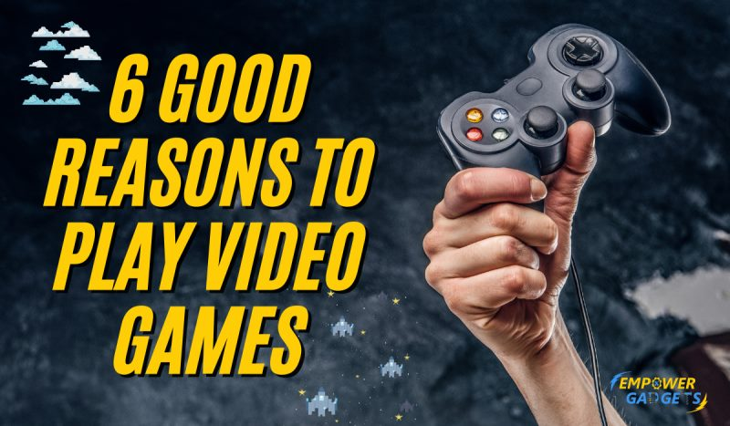 6 Good Reasons to Play Video Games