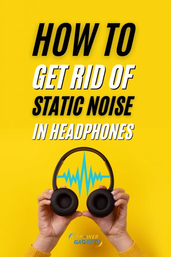 7 Ways to Get Rid of Static Noise in Headphones Pin